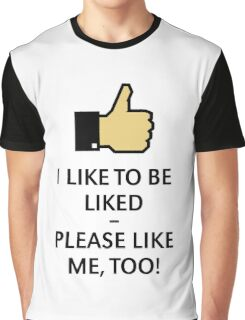 I Like To Be Liked – Please Like Me, Too! (Thumb Up) Graphic T-Shirt