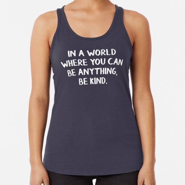 In a world where you can be anything, be kind Racerback Tank Top