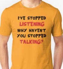 Stopped Listening Unisex T-Shirt