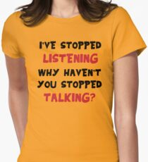 Stopped Listening Womens Fitted T-Shirt
