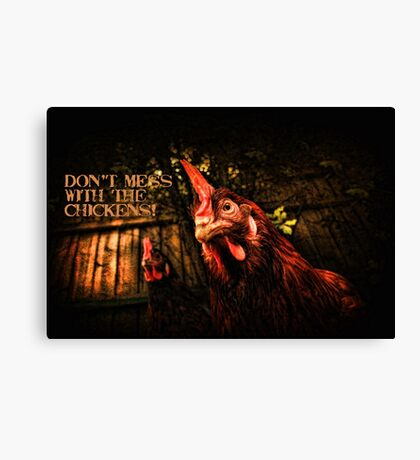 Don't mess with the chickens! ~ Canvas Print