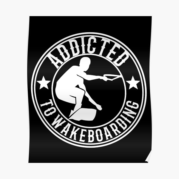 Addicted to wakeboarding Wakeboard Logo Poster