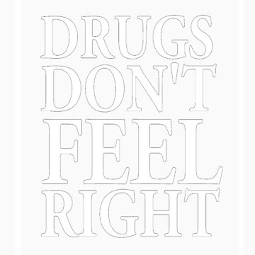 """Drugs don't feel right""  by echosingerxx"