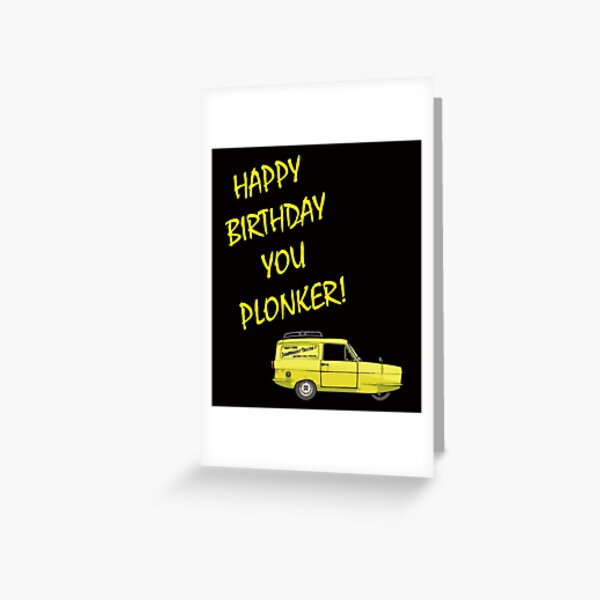Happy Birthday you Plonker! Greeting Card