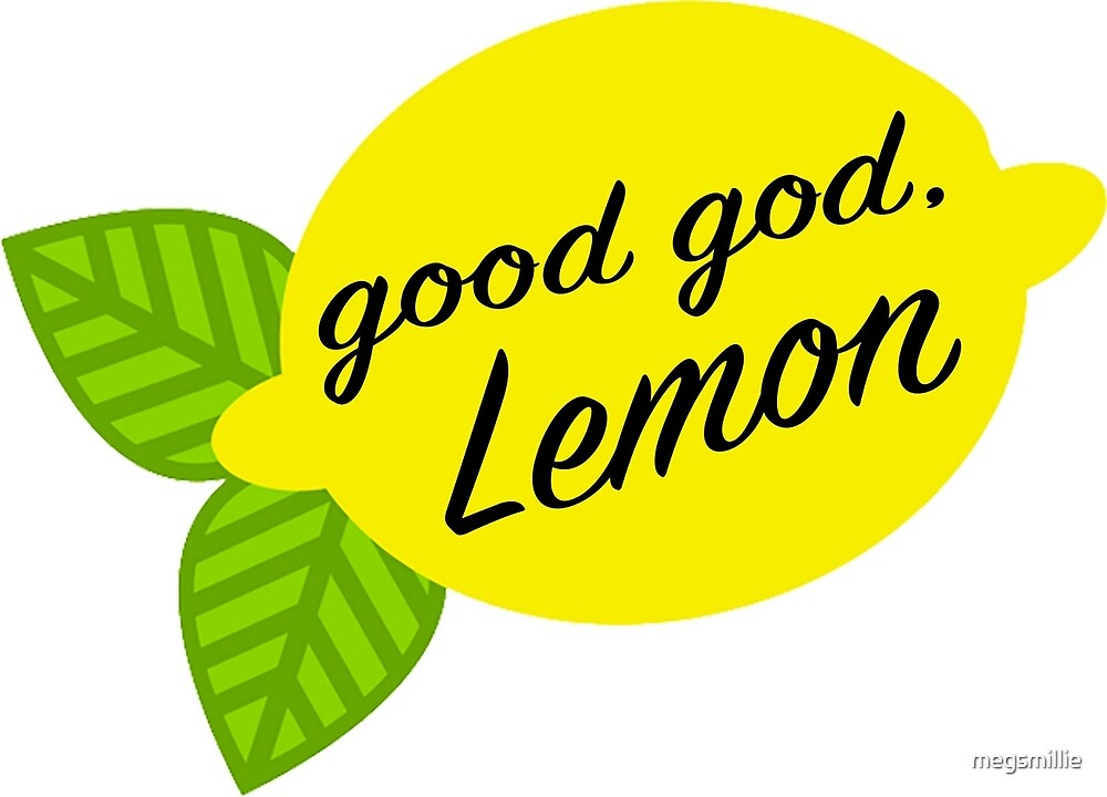 Good God, Lemon by megsmillie