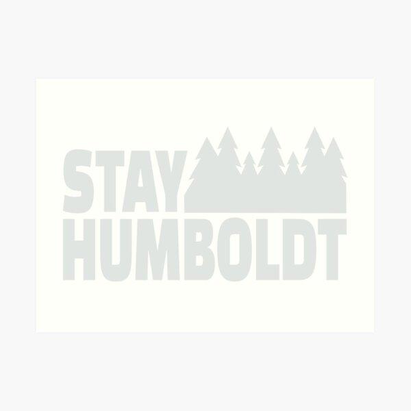 Stay Humboldt Art Print