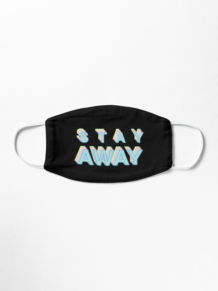 Alternate view of Stay away message Mask