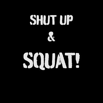 Shut Up & Squat - White by dhowton