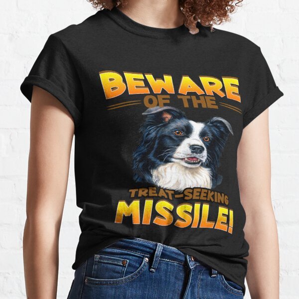 Border Collie Dog Beware Of The Treat Seeking Missile Classic T-Shirt