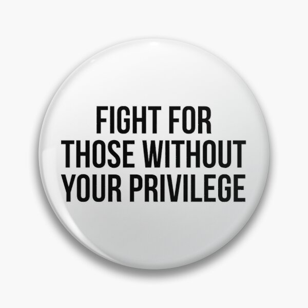Fight for those without your privilege Pin