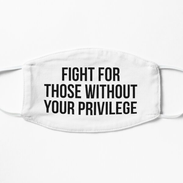 Fight for those without your privilege Flat Mask