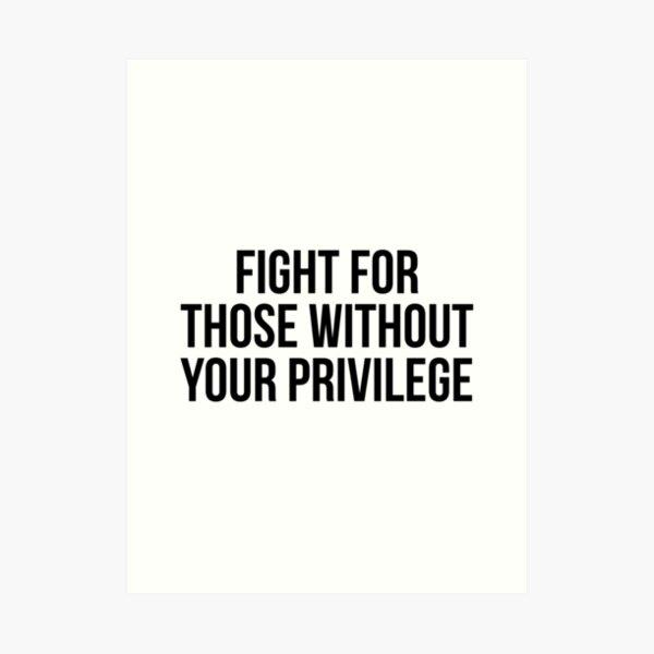 Kämpfe für diejenigen ohne dein Privileg Kunstdruck