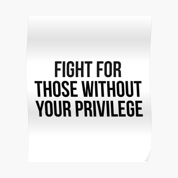 Fight for those without your privilege Poster