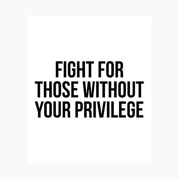 Fight for those without your privilege Photographic Print