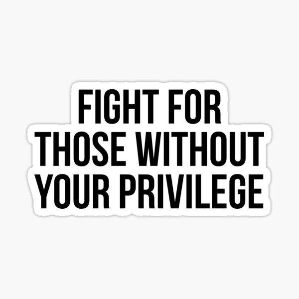 Fight for those without your privilege Sticker