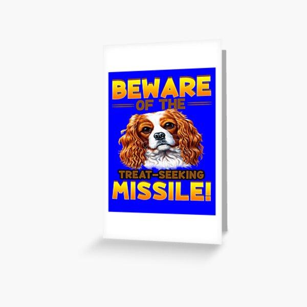 King Charles Spaniel Dog Beware Of The Treat Seeking Missile  Greeting Card