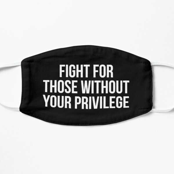 Fight for those without your privilege Mask