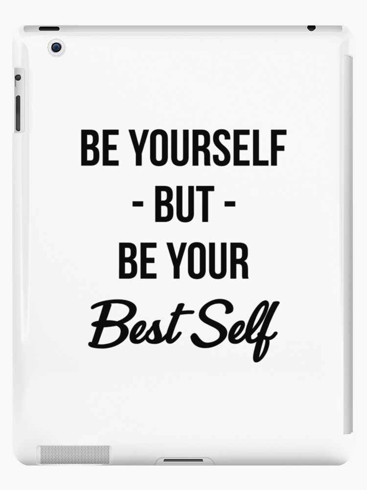 """Be Yourself T-shirt: Be Yourself But Be Your Best Self"""" iPad Case & Skin by  drakouv 
