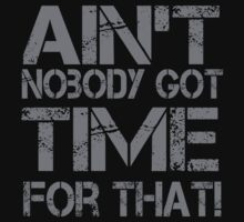 Ain't Nobody Got Time for That Grunge Graphic T-Shirt | Unisex T-Shirt