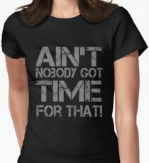 Ain't Nobody Got Time for That Grunge Graphic T-Shirt Womens Fitted T-Shirt
