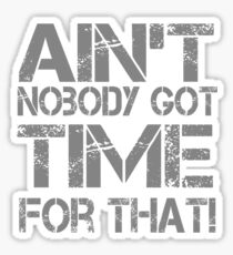 Ain't Nobody Got Time for That Grunge Graphic T-Shirt Sticker