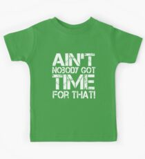 Ain't Nobody Got Time for That, White Graphic T-Shirt Kids Tee