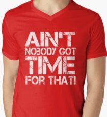 Ain't Nobody Got Time for That, White Graphic T-Shirt Mens V-Neck T-Shirt