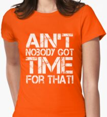 Ain't Nobody Got Time for That, White Graphic T-Shirt Womens Fitted T-Shirt