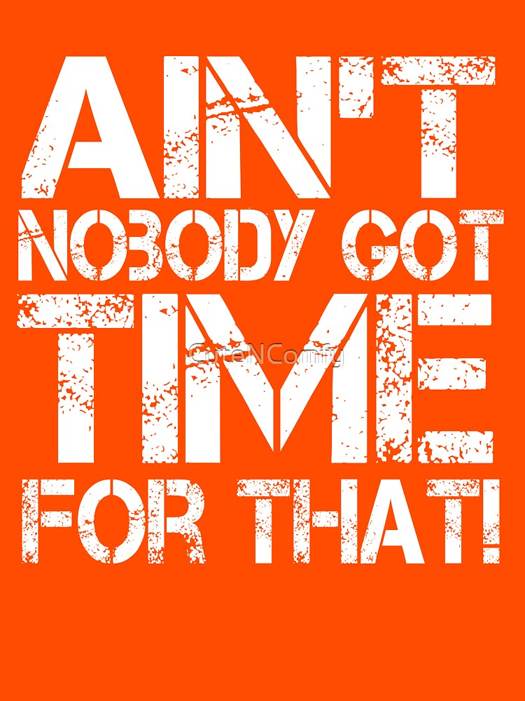Ain't Nobody Got Time for That, White Graphic T-Shirt | Women's T-Shirt