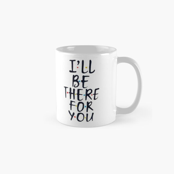 I'll Be There For You Classic Mug