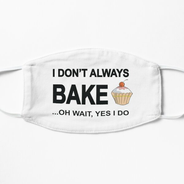 I Don't Always Bake ...Oh Wait, Yes I Do Mask