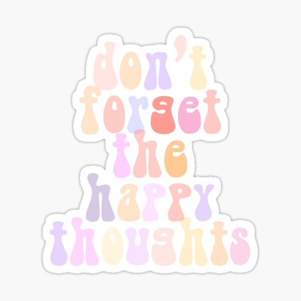 dont forget the happy thoughts Sticker