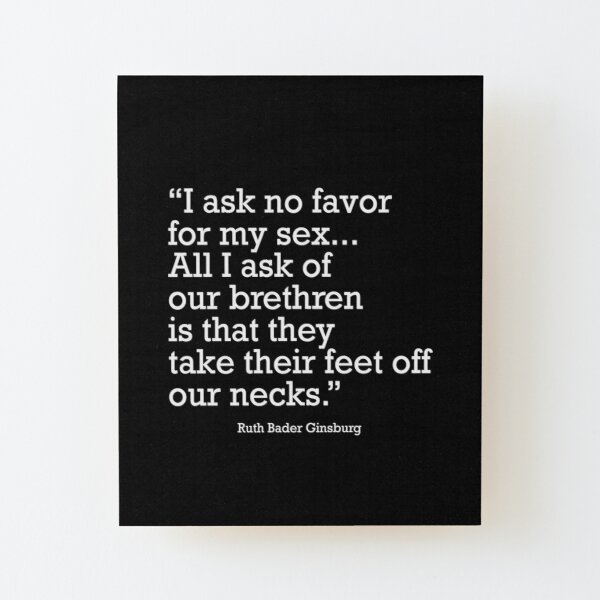 I ask no favor for my sex...  All I ask of our brethren is that they take their feet off our necks Wood Mounted Print