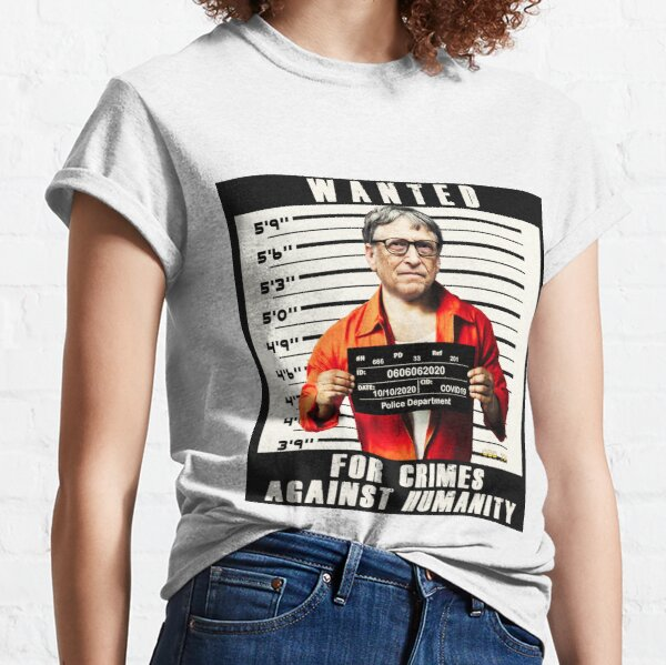 Bill Gates | Wanted for Crimes Against Humanity | Antichrist Classic T-Shirt