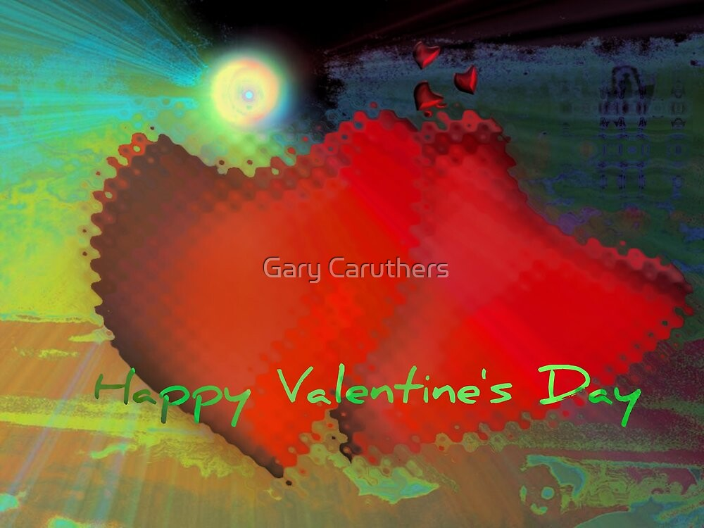 Happy Valentine's Day by Gary Caruthers