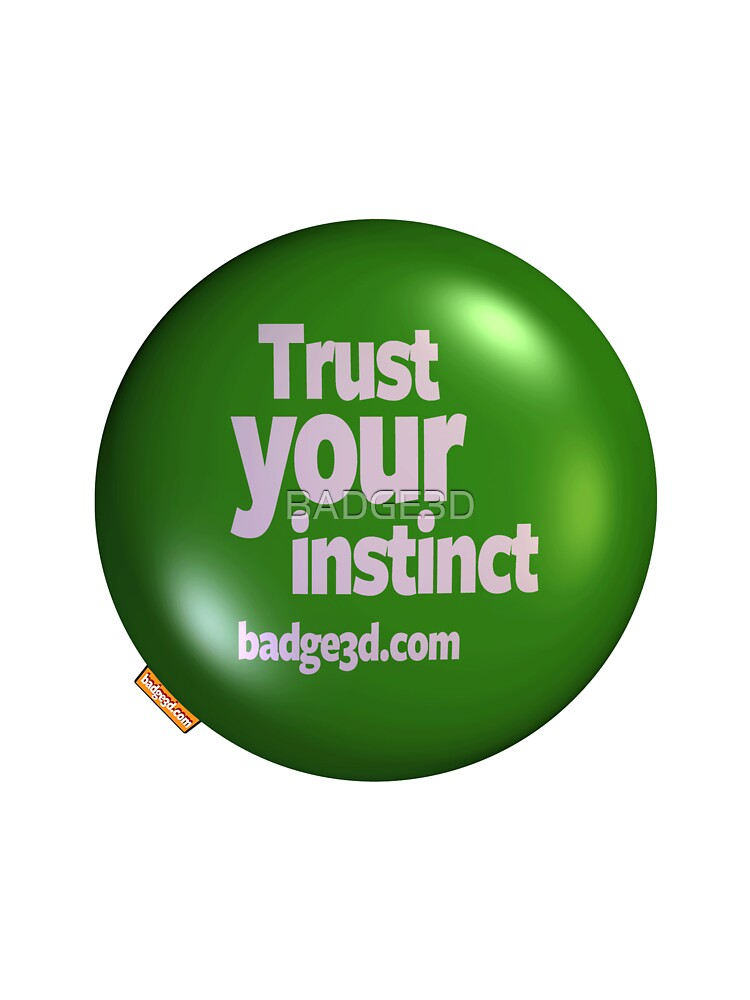 TRUST YOUR INSTINCT by BADGE3D