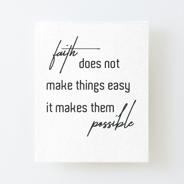 Faith does not make things easy it make them possible Canvas Mounted Print