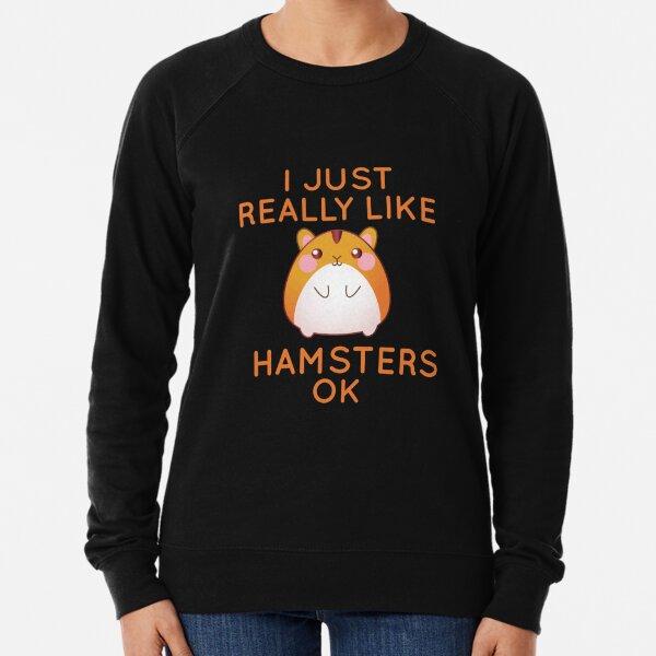 I Really Like Hamsters Ok Lightweight Sweatshirt