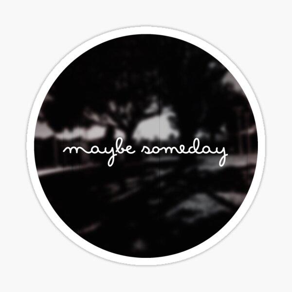 Maybe Someday Sticker