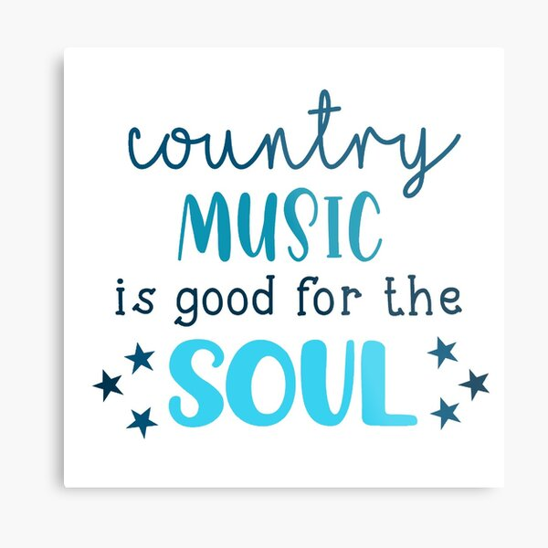 country music is good for the soul Metal Print
