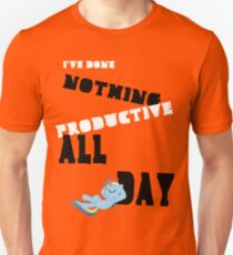 I've Done Nothing Productive All Day. Unisex T-Shirt