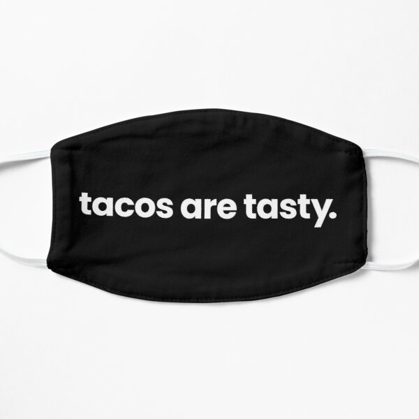 Tacos are tasty. Mask
