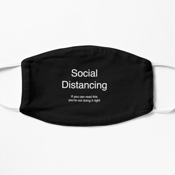 Social Distancing - If you can read this you're not doing it right  Mask