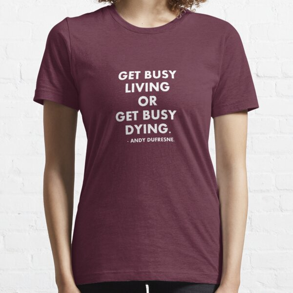 Get Busy Living - Shawshank Redemption Essential T-Shirt