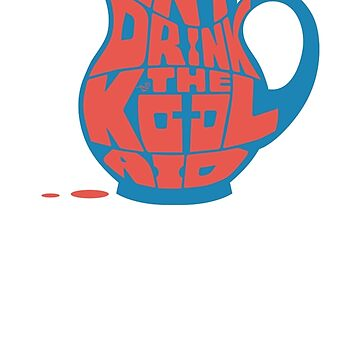 Don't Drink the Kool-Aid by Tai's Tees by TaiNewYork