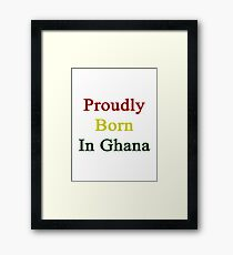 Proudly Born In Ghana Framed Print