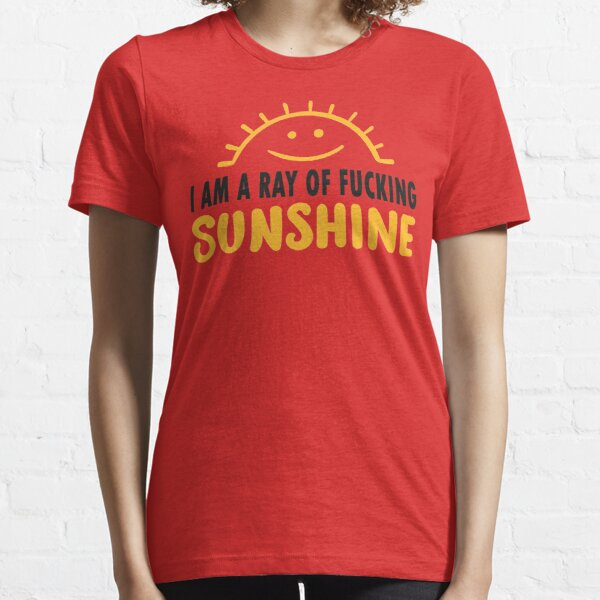 I am a Ray of fucking SUNSHINE Essential T-Shirt