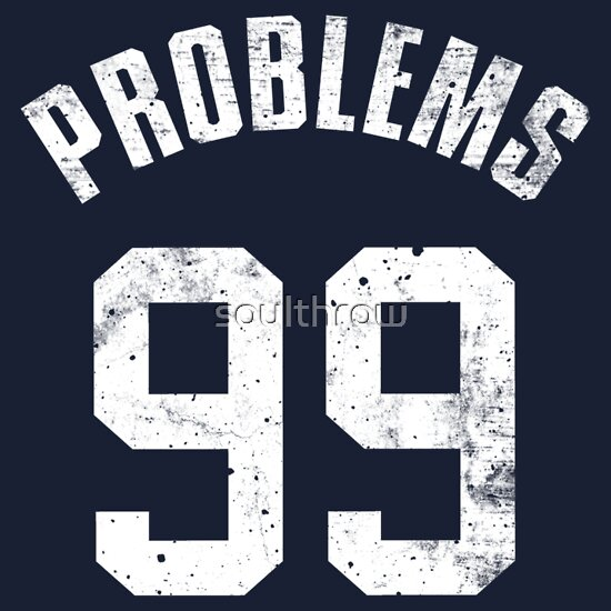 TShirtGifter presents: 99 PROBLEMS (2nd Version)