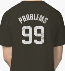 99 PROBLEMS Classic T-Shirt