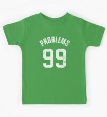 99 PROBLEMS Kids Tee